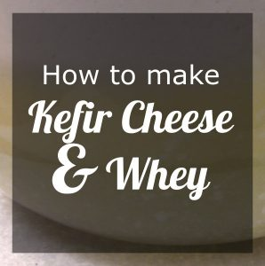 how to make kefir cheese and whey